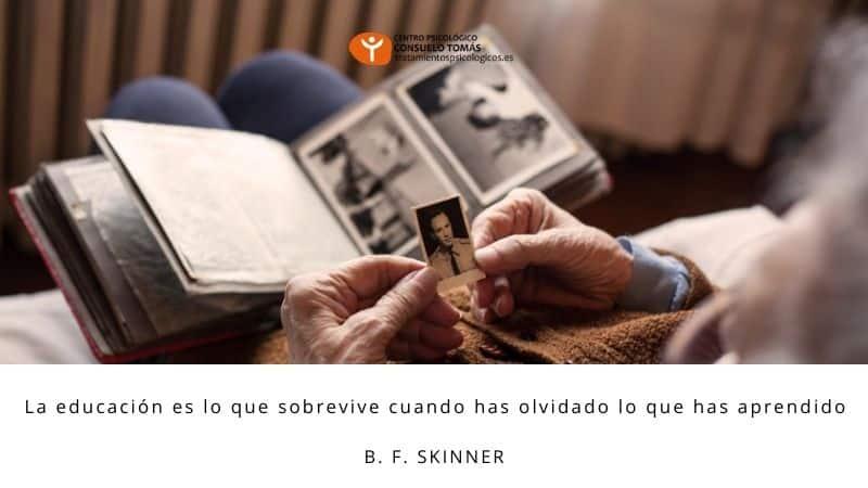La educación es lo que sobrevive cuando has olvidado lo que has aprendido (B. F. Skinner)
