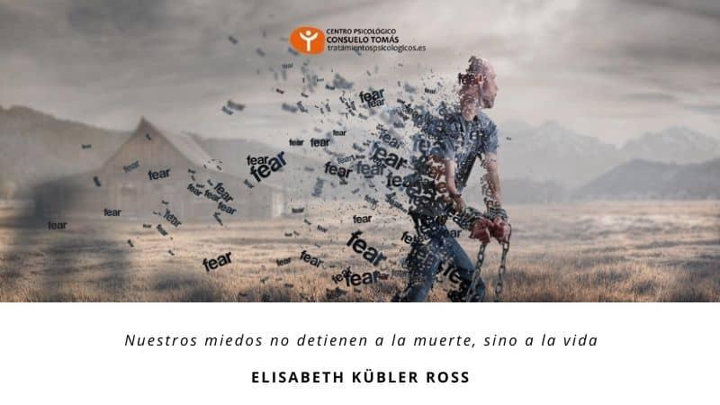 Nuestros miedos no detienen a la muerte, sino a la vida (Elisabeth Kübler Ross)